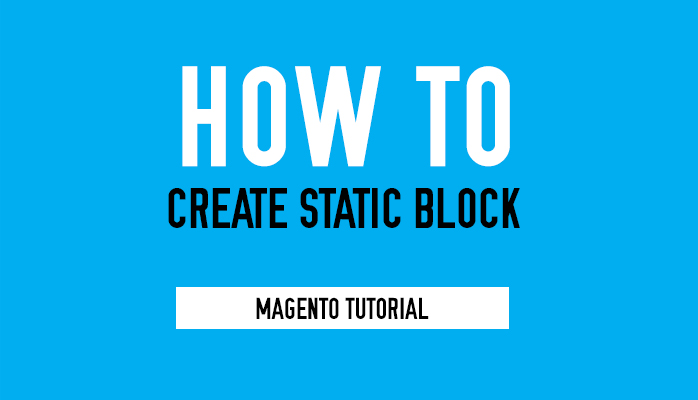 Magento tutorial : How to create Static Blocks
